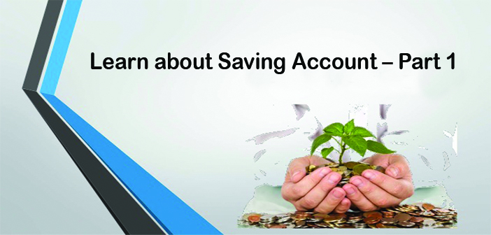 Learn about Saving Account – Part 1