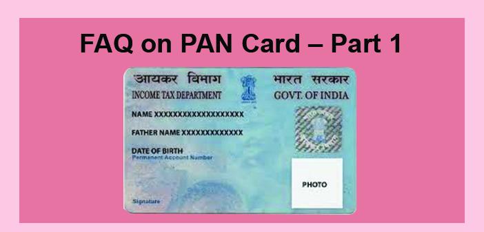What is PAN Card? FAQ on PAN Card – Part 1