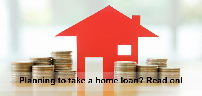 Planning to take a home loan? Read on!