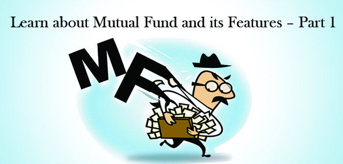 Learn about Mutual Fund and its Features – Part 1