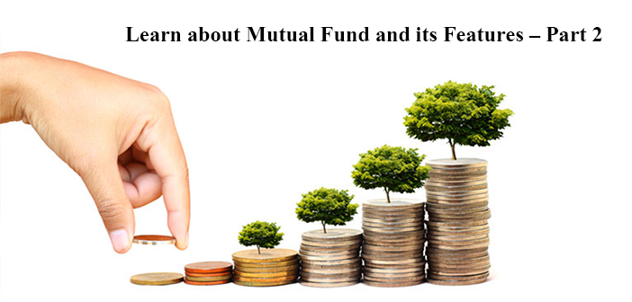 Learn about Mutual Fund and its Features – Part 2