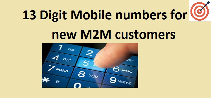 13 Digit Mobile numbers for new M2M customers
