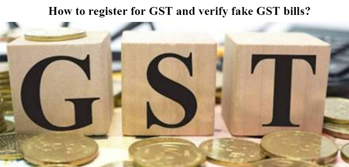 How to register for GST and verify fake GST bills?